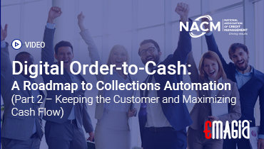Digital Order-to-Cash: A Roadmap to Collections Automation (Part 2-Keeping the Customer and Maximizing Cash Flow)
