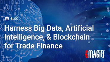 Harness Big Data, Artificial Intelligence, & Blockchain for Trade Finance